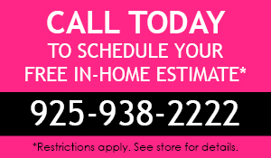 Call 925-938-2222 to schedule your FREE in-home estimate.