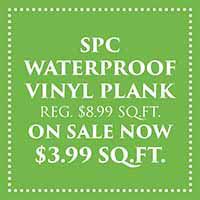 SPC waterproof vinyl plank flooring on sale now only $3.99 sq ft during our Spring Fling Sale